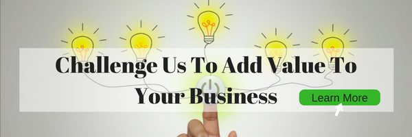 Challenge Us To Add Value To Your Business